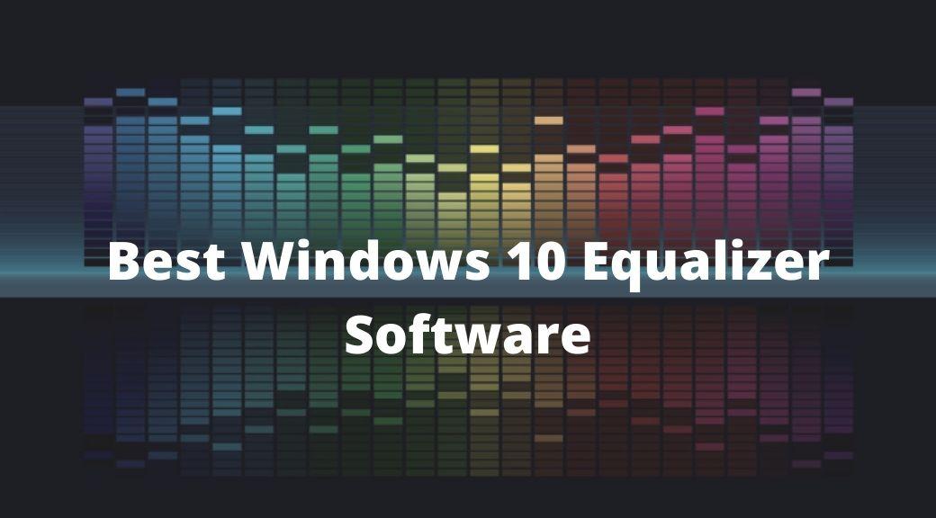 Best Windows 10 Equalizer Software