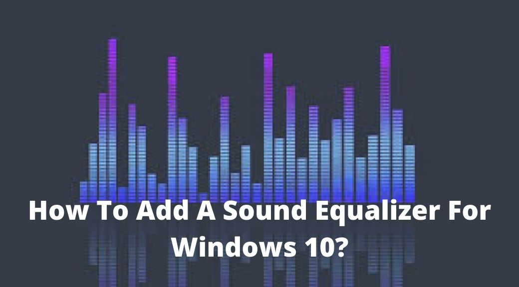 How To Add A Sound Equalizer For Windows 10